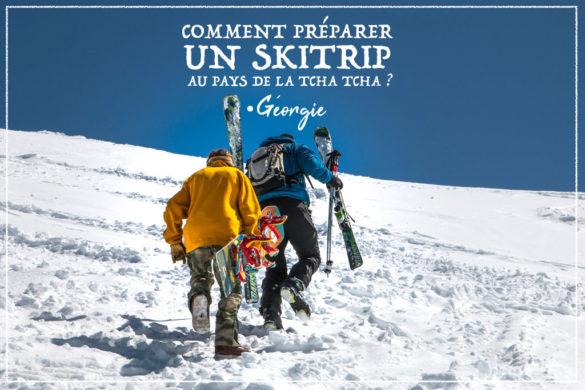 Comment préparer un skitrip au pays de la tchatcha en Géorgie par le Blog Madame Voyage